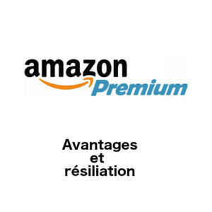 Abonnement Amazon Premium en France : avantages, résiliation