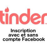 Comment s'inscrire sur Tinder avec ou sans votre compte Facebook
